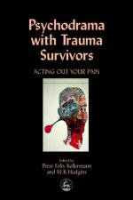 Psychodrama with Trauma Survivors: Acting Out Your Pain